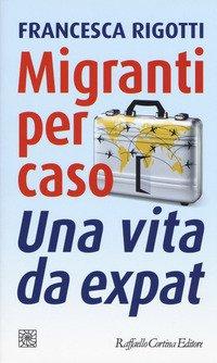 Migranti per caso. Una vita da expat