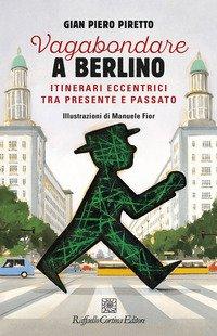 Vagabondare a Berlino. Itinerari eccentrici tra presente