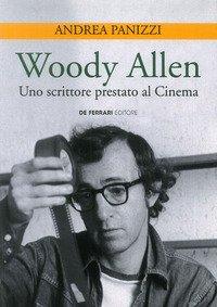 Woody Allen. Uno scrittore prestato al cinema