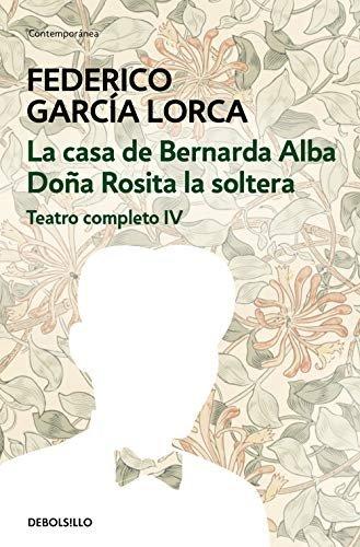 Dona Rosita La Soltera Casa De Bernarda Alba Teatro Completo Iv