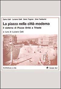 La piazza nella città moderna. Il sistema di Piazza Unità a Trieste