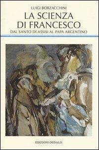 La scienza di Francesco. Dal santo di Assisi al papa argentino, le radici medievali della scienza moderna