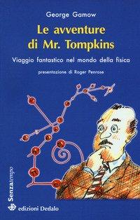 Le avventure di mr. Tompkins. Viaggio «Scientificamente fantastico» nel mondo della fisica
