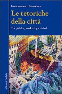 Le retoriche della città. Tra politica, marketing e diritti