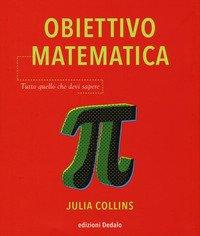 Obiettivo matematica. Tutto quello che devi sapere