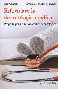 Riformare la deontologia medica. Proposte per un nuovo codice deontologico