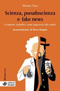 Scienza, pseudoscienza e fake news. Il metodo scientifico come approccio alla realtà