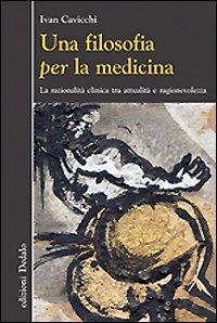 Una filosofia per la medicina. Razionalità clinica tra attualità e ragionevolezza