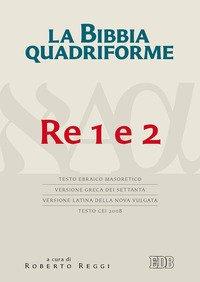 Bibbia Quadriforme. Re 1 E 2. Testo Ebraico Masoretico, Versione Greca Dei Settanta, Versione La...