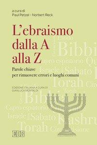 Ebraismo Dalla A Alla Z Parole Chiave Per Rimuovere Errori E Luoghi Comuni