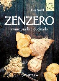 Zenzero. Come usarlo e cucinarlo