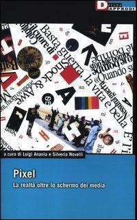 Pixel. La realtà oltre lo schermo dei media
