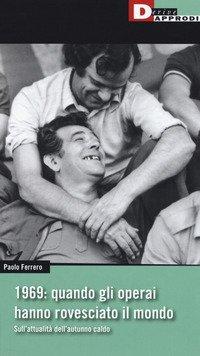 1969: quando gli operai hanno rovesciato il mondo. Sull'attualità dell'autunno caldo