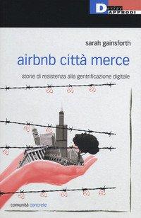 Airbnb città merce. Storie di resistenza alla gentrificazione digitale