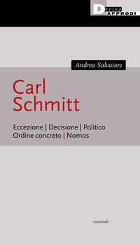 Carl Schmitt. Eccezione. Decisione. Politico. Ordine concreto. Nomos