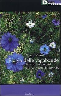 Elogio delle vagabonde. Erbe, arbusti e fiori alla conquista del mondo