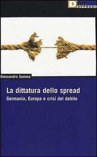 La dittatura dello spread. Germania, Europa e crisi del debito