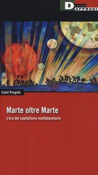 Marte oltre Marte. L'era del capitalismo multiplanetario