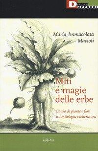 Miti e magie delle erbe. L'aura di piante e fiori tra mitologia e letteratura
