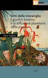 Orti delle meraviglie. I giardini botanici e la diffusione planetaria delle piante