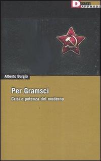 Per Gramsci. Crisi e potenza del moderno