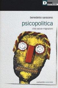 Psicopolitica. Città salute migrazioni