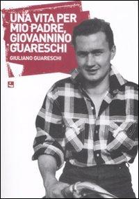 Una vita per mio padre, Giovannino Guareschi
