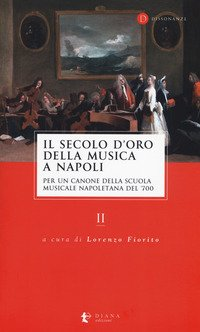 Il secolo d'oro della musica a Napoli. Per un canone della Scuola musicale napoletana del '700