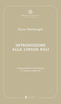 Introduzione alla lingua pali. Comprendere il Dhamma in lingua originale