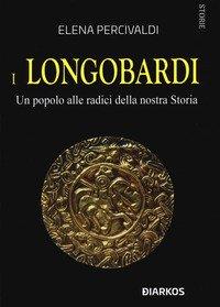 I Longobardi. Un popolo alle radici della nostra Storia