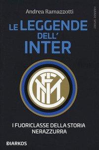 Le leggende dell'Inter. I fuoriclasse della storia nerazzura