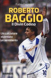 Roberto Baggio. Il divin codino