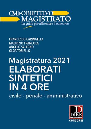 Magistratura 2021. Elaborati sintetici in 4 ore. Civile, penale, amministrativo
