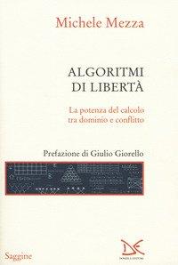 Algoritmi di libertà. La potenza del calcolo tra dominio e conflitto