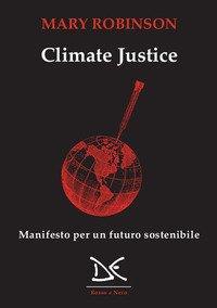 Climate justice. Manifesto per un futuro sostenibile