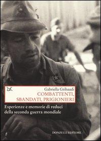 Combattenti, sbandati, prigionieri. Esperienze e memorie di reduci della seconda guerra mondiale