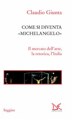 Come si diventa Michelangelo. Le peripezie di un presunto capolavoro