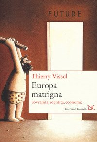 Europa matrigna. Sovranità, identità, economie