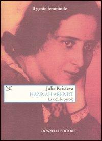 Hannah Arendt. La vita, le parole
