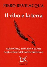 Il cibo e la terra. Agricoltura, ambiente e salute negli scenari del nuovo millennio