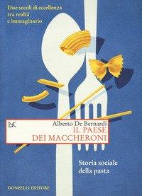 Il paese dei maccheroni. Storia sociale della pasta