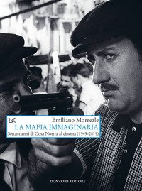 La mafia immaginaria. Settant'anni di Cosa Nostra al cinema (1949-2019)