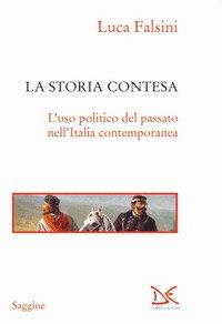 La storia contesa. L'uso politico del passato nell'Italia contemporanea
