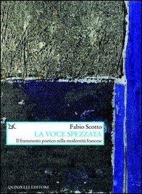 La voce spezzata. Il frammento poetico nella modernità francese