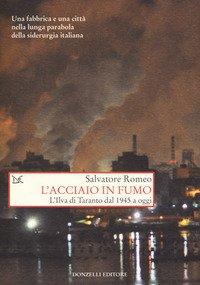 L'acciaio in fumo. L'Ilva di Taranto dal 1945 a oggi