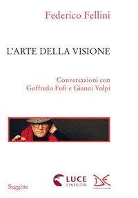 L'arte della visione. Conversazioni con Goffredo Fofi e Gianni Volpi