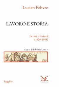 Lavoro e storia. Scritti e lezioni (1909-1948)