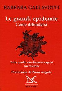 Le grandi epidemie. Come difendersi. Tutto quello che dovreste sapere sui microbi