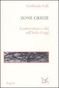 Le zone grigie. Conformismo e viltà nell'Italia di oggi