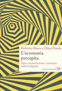 L'economia percepita. Dati, comunicazione e consenso nell'era digitale